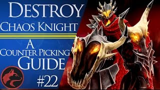 How to counter Chaos Knight - Dota 2 Counter Picking Guides #22