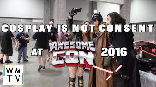 Cosplay is not Consent | Awesomecon 2016