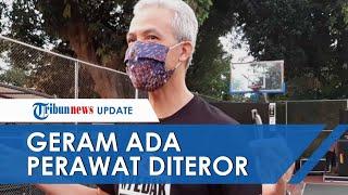 Perawat di Sragen Diteror dan Diancam Pasien Covid-19 di WhatsApp, Ganjar Pranowo Geram
