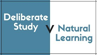 Deliberate Language Study Versus Natural Learning