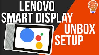 Lenovo Smart Display With Google Assistant - Unbox and Setup
