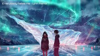 | Nightcore |  Everybody hates me - Linn Remix