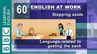 Getting the sack - 60 - English at Work covers the language of being fired