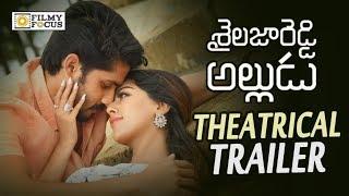 Shailaja Reddy Alludu Movie Theatrical Trailer || Naga Chaitanya, Anu Emmanuel, RamyKrishna