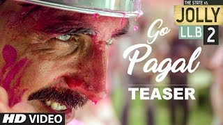 Go Pagal Song Teaser - Akshay Kumar - Jolly LLB 2