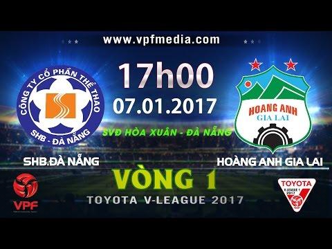 FULL | SHB.ĐÀ NẴNG vs HOÀNG ANH GIA LAI (1-0) | VÒNG 1 V-LEAGUE 2017