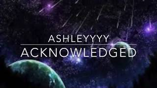 Acknowledged - Ashleyyyy