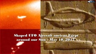 Shaped UFO Aircraft ancient Egypt around our Sun - May 10, 2017