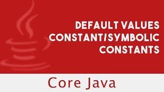 Core Java  | Default Values  | Constant/Symbolic Constants | Lecture 14
