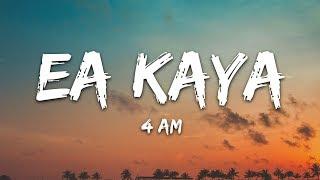 Ea Kaya   4 AM (Lyrics)