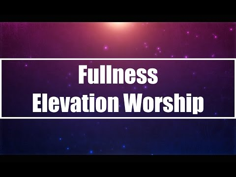 Fullness - Elevation Worship (Lyrics)