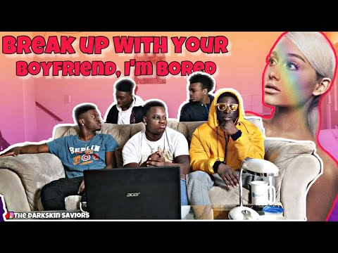 Break Up With Your Girlfriend Im Bored Reaction Ariana Grande