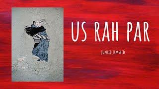 Us Rah Par (LYRICS) - Junaid Jamshed