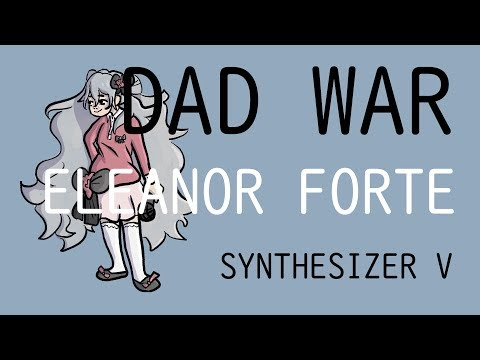 【Eleanor Forte】Dad War【Synth V original】