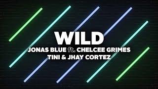 Jonas Blue   Wild (Lyrics) Ft. Chelcee Grimes, TINI & Jhay Cortez