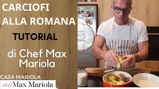 CARCIOFI ALLA ROMANA - TUTORIAL - la video ricetta di Chef Max Mariola