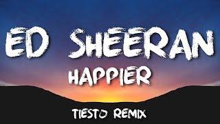 Ed Sheeran   Happier (Tiësto Remix) [LYRICS]