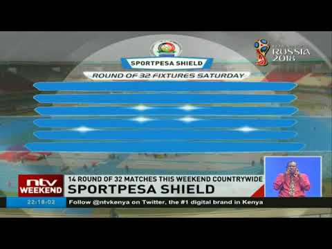 14 round of 32 SportPesa shield matches to  be played this weekend