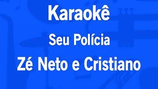 Karaokê Seu Polícia - Zé Neto e Cristiano