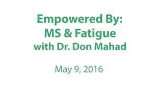 The Latest News on MS And Fatigue- MCP's Empowered By W/ Dr. Don Mahad