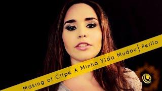 Making of Clipe A Minha Vida Mudou - Perlla
