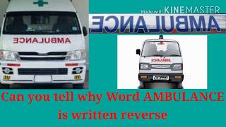 Why AMBULANCE is written as Reverse, try to answer