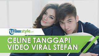 Tanggapan Celine Evangelista terkait Video Viral Stefan William bersama Wanita Baru