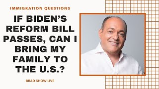 If Biden's Reform Bill Passes, Can I Bring My Family to the U.S.? | Immigration Law Advice 2021