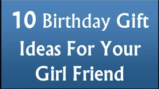 10 Birthday Gift Ideas For Your Girlfriend