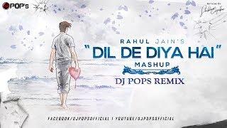 Dil De Diya Hai Mashup 2018 - Dj Pops | Rahul Jain |