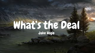 Jake Hope – What's The Deal (Lyrics)