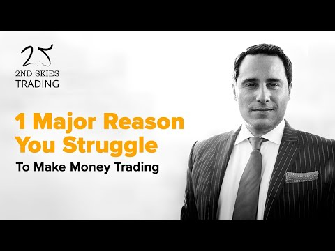 1 Major Reason You Struggle To Make Money Trading