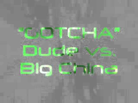 GOTCHA, by Dude vs. Big China