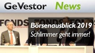 Sauren Fondsmanagergipfel: Börsenausblick 2019 - Schlimmer geht immer! Oder nicht?