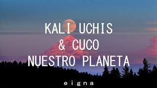 Kali Uchis & Cuco - Nuestro Planeta (Letra) - Video Youtube