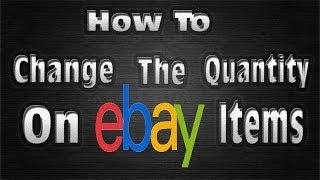 How To Change The Quantity On eBay Items