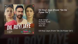 Arijit Singh : Dil Royi Jaye Full Song | De De Pyaar De | Rochak Kohli | New Song 2019 | Lyrics