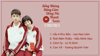 [Playlist] Nhạc Phim Sống Không Dũng Cảm Uổng Phí Thanh Xuân - 人不彪悍枉少年 OST