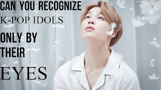 GUESS KPOP IDOLS | ONLY BY THEIR EYES