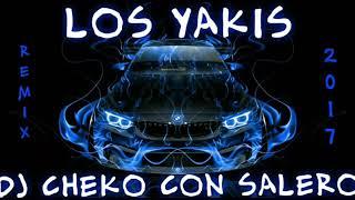 LOS YAKIS 2017 PA LA NAIMA REMIX DJ CHEKO CON SALERO
