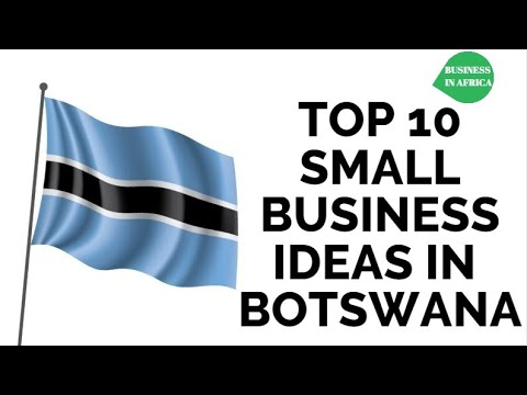 , title : 'TOP 10 SMALL BUSINESS IDEAS IN BOTSWANA, DOING BUSINESS IN BOTSWANA