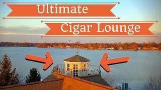 Ultimate Home Cigar Lounge  - MAN CAVE IN A LIGHTHOUSE Part:1