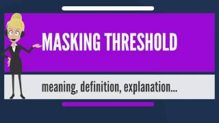 What is MASKING THRESHOLD? What does MASKING THRESHOLD mean? MASKING THRESHOLD meaning