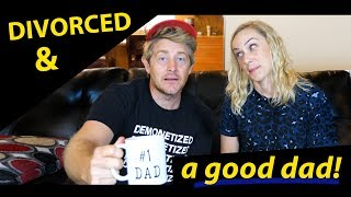 How to be DIVORCED AND a GOOD DAD!