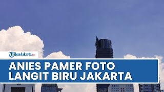 Anies Baswedan Pamer Foto Langit Biru Jakarta Seusai Diputus Bersalah soal Polusi Udara