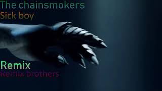 The chainsmokers - Sick boy ( Remix ) ft. Remix brothers