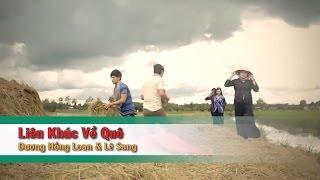 Liên Khúc Về Quê – Lê Sang ft Dương Hồng Loan