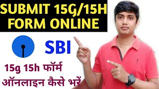 Submit Sbi 15G/15H online   How to submit 15G/15H online