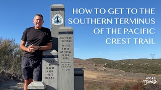 HOW TO GET TO THE SOUTHERN TERMINUS OF THE PACIFIC CREST TRAIL