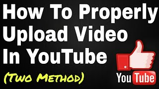 How To Properly Upload Video In YouTube | YouTube Uploading Tutorial (Step by Step)